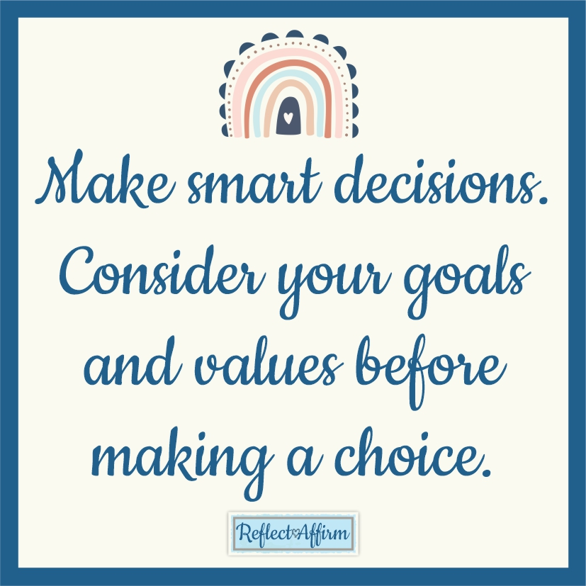 Learning how to make smart decisions can start with something as simple as having a more positive mindset and clear goals. Reflect Affirm