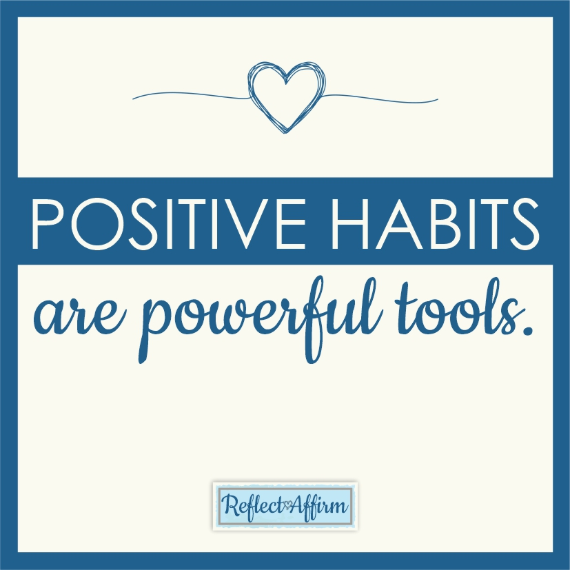 Positive habits are powerful tools. Here are suggestions and tips on 14 daily habits to improve your life. From Reflect and Affirm.