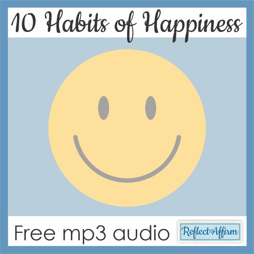 """I'm sure you've heard the phrase """"happiness is a choice."""" It's not always easy to make that choice, especially when life gets tough. But what if every day we could make a conscious decision to do one thing that would enhance our happiness? Take a listen below to the happiness and how to get it audio. This information about the habits of happiness audio can be downloaded for FREE at the bottom of the post."""